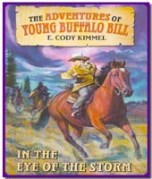 In the Eye of the Storm : Book 3 in The Adventures of Young Buffalo Bill by E. Cody Kimmel